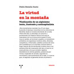 La Virtud en la Montaña Vindicación de un Alpinismo Lento, Ilustrado y Anticapitalista