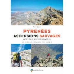 Pyrénées Ascensions Sauvages Vol. 1 du Luchonnais au Pays Basque (Hors des Sentiers Battus)