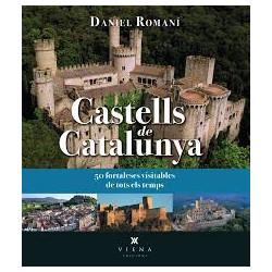 Castells de Catalunya 50 Fortaleses Visitables de Tots els Temps